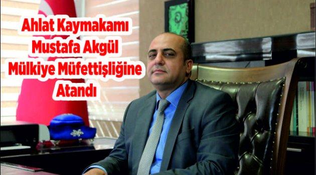 Ahlat Kaymakamı Mustafa Akgül Mülkiye Müfettişliğine Atandı