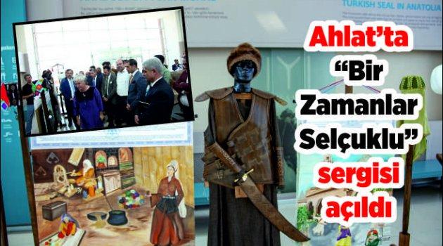 """Ahlat'ta """"Bir Zamanlar Selçuklu"""" sergisi açıldı"""