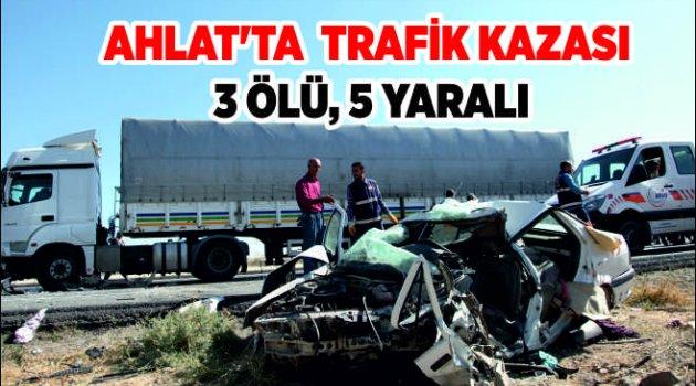 Ahlat'ta trafik Kazası 3 ölü, 5 yaralı