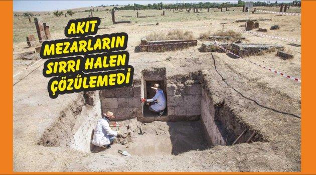 Akıt mezarların gizemi çözülemedi