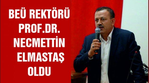 BEÜ REKTÖRLÜĞÜNE PROF.DR.NECMETTİN ELMASTAŞ ATANDI