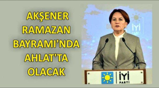 MERAL AKŞENER RAMAZAN BAYRAMI'NDA AHLAT'TA OLACAK