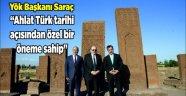"""Yök Başkanı Saraç, """"Ahlat Türk tarihi açısından özel bir öneme sahip"""""""