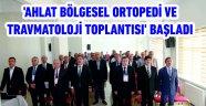 'Ahlat Bölgesel Ortopedi ve Travmatoloji Toplantısı' başladı