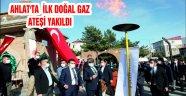 AHLAT'TA İLK DOĞAL GAZ ATEŞİ YAKILDI