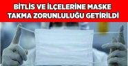 Bitlis ve ilçelerine maske takma zorunluluğu getirildi