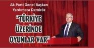 """DEMİRÖZ: """"TÜRKİYE ÜZERİNDE OYUNLAR VAR"""