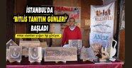 İstanbul'da 'Bitlis Tanıtım Günleri' başladı