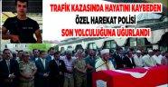 Kazada hayatını kaybeden özel hareket polisi son yolculuğuna uğurlandı