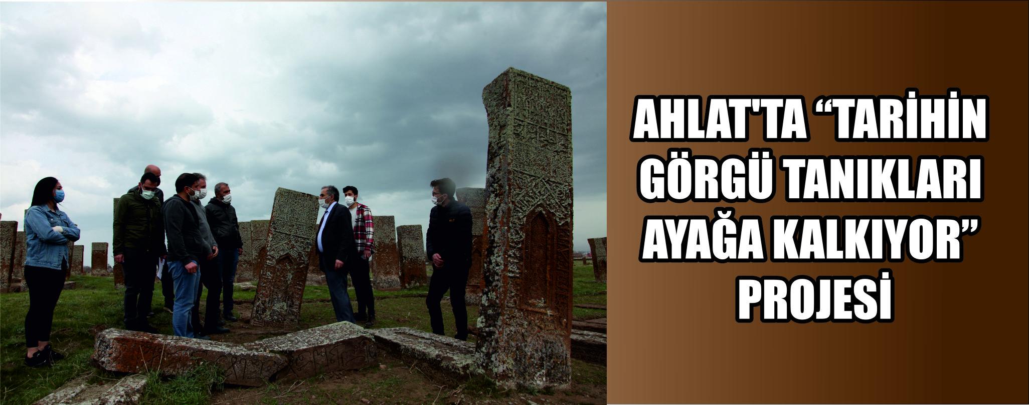"""Ahlat'ta """"Tarihin Görgü Tanıkları Ayağa Kalkıyor"""" Projesi"""