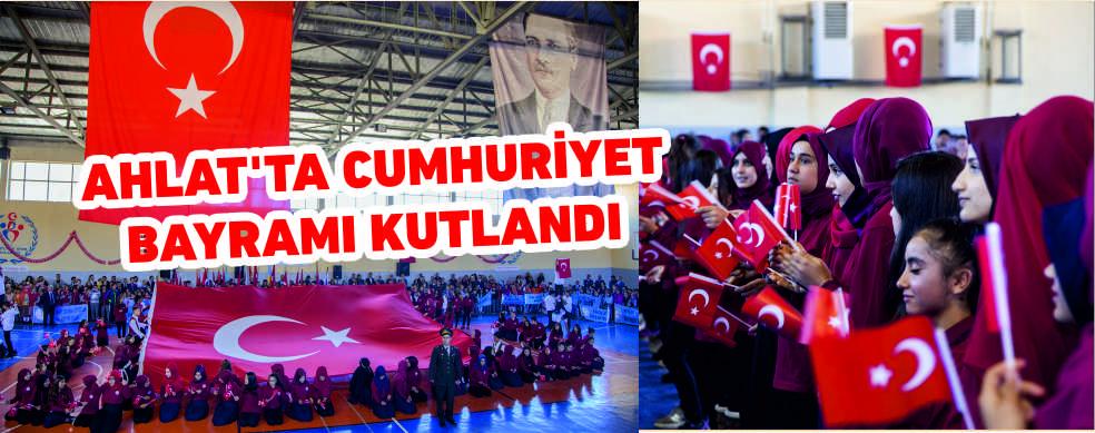 AHLAT'TA CUMHURİYET BAYRAMI KUTLANDI