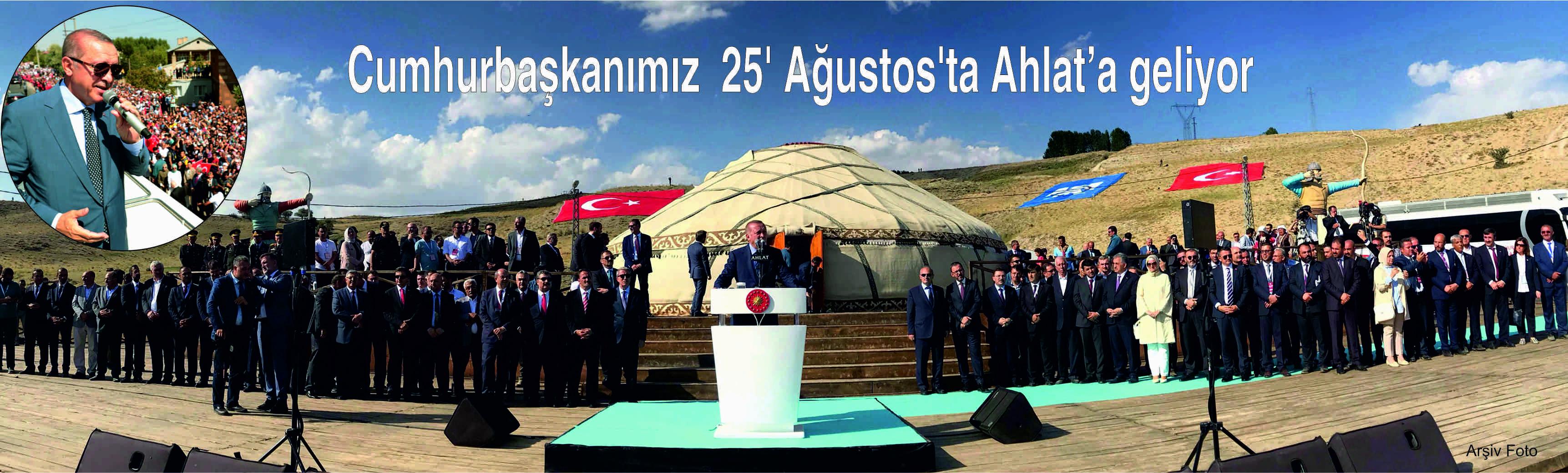 Cumhurbaşkanı Erdoğan:25' Ağustos'ta Ahlat'a geliyor